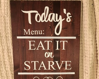 Todays menu eat it or starve, kitchen sign, dinning room sign, home decor, hand painted, wood sign