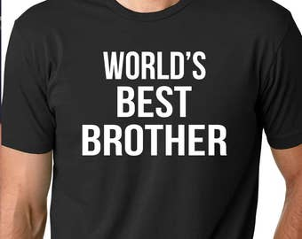 World's Best Brother - Greatest Brother shirt - Awesome Brother - Funny Brother Shirt - Best Brother Ever - Soon to be Brother - Big Brother