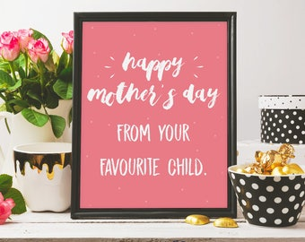 happy mother's day, from your favourite child, mothers day print, i love you mum, mothers day card, typography, printable art, digital print