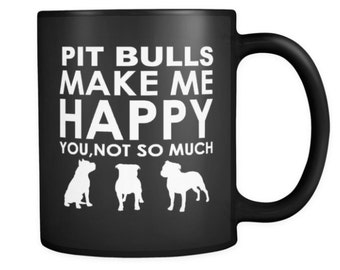 PitBull Lover Gifts Pit Bulls Make Me Happy - You, Not So Much 11oz Black Coffee Mug - Pitbull Pet Owner Rescue Gift