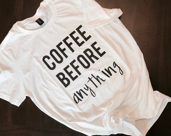 Coffee before anything tshirt