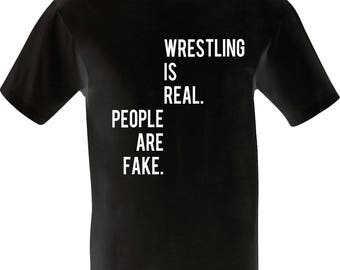 Wrestling is Real / People are Fake / Wrestling Clothing / Wrestling Apparel / Quote T-Shirt / Mr Anderson / Classic Wrestler / Real Fake