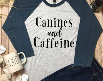 Canines And Caffeine Raglan - Caffeine And Canines Shirt - Cute Dog Mom Shirt - Dog Mom Top - Canines and Caffeine Shirt - Dog Lover Gift -