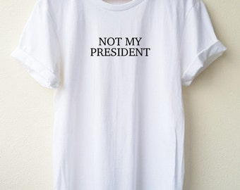 Not My President  Embroidery T Shirt  ... quote tee Embroidery  Shirt  Unisex shirt  S M L Tumblr Pinterest