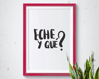 Eche y qué, Colombian Sayings, Colombia Digital Print, Digital Download, Typographic, Typographic Wall Art, Typographic Poster