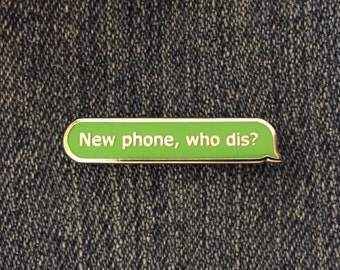 New Phone, Who Dis? Pin