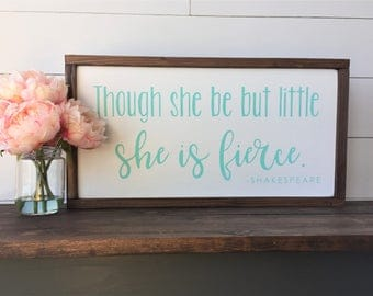 "Though She Be But Little SHE IS FIERCE | Wall Decor, Framed Wood Sign, Girl's Room Decor | 12""x22"""