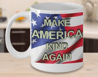 Political Coffee Mug - patriotic coffee mug - unique mug -political - donald trump - make america kind again - coffee cup - trump mug