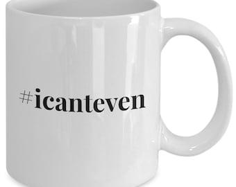 Cool coffee mug - #Icanteven - Unique gift mug for him, her, mom, dad, kids, husband, wife, boyfriend, men, women