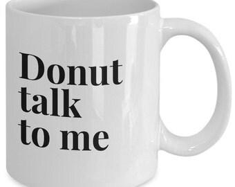 Funny Gift coffee mug - donut talk to me - Unique gift mug for him, her, mom, dad, kids, husband, wife, boyfriend, men, women