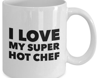 Cool Chef coffee mug - I love my super hot chef - Unique gift mug for chef