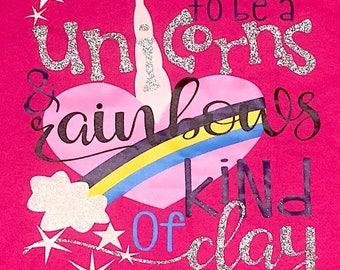 UNICORNS and RAINBOWS kind of day, unicorn t-shirt, rainbow t-shirt, unicorns and rainbows,  girls unicorn shirt, unicorn rainbow glitter