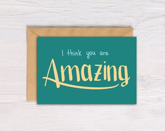 """Printable Greeting Card, 5x7, Hand lettering, """"I think you are amazing"""", Card for Friend, Instant Download"""