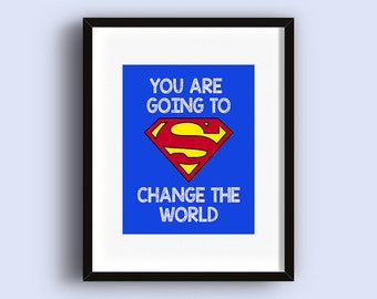 Superman - You Are Going to Change The World - Digital Wall Art Print - Nursery - Boys Room - Playroom - Superhero -Blue - DC