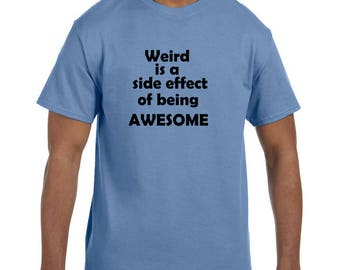Funny Humor Tshirt Weird is a Side Effect of Being Awesome model xx10078