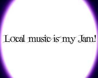 Local Music is my Jam! - Sticker