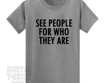 See People For Who They Are T-shirt