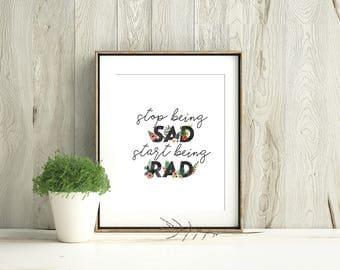 Stop Being Sad Start Being Rad