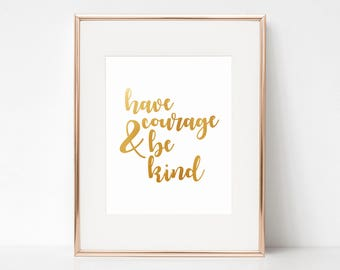 Have Courage and Be Kind, Faux Gold Foil, 8x10 Digital Download Prints, Wall Art, Office, Arbor Grace Collections