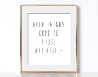 Snarky Poster Good Things Come To Those Who Hustle Print Hustle Poster Hilarious Poster Funny Poster Funny Printable Art Digital Download
