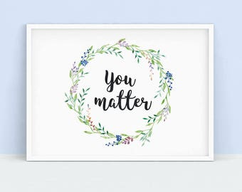 You Matter Print, Floral Poster Print | watercolor wreath, positive affirmation, positivity, motivational, floral wall art, instant download