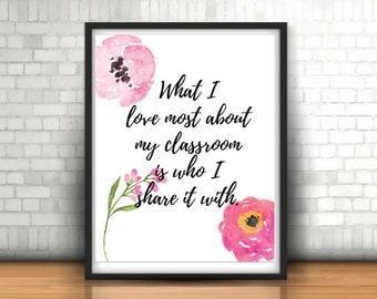 Teacher Print, What I love most about my class is who I share it with, Instant Download, Teacher Wall Art , Teacher Gift
