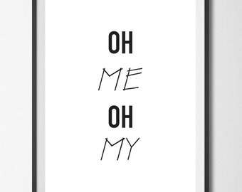 Instant Download, Printable Art, Quote, Oh Me Oh My, Black and White, Typography Print, Printable Decor, Modern Art, Minimalist Art, Graphic