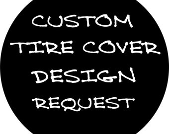 Custom Tire Cover Design Request (FREE SHIPPING)