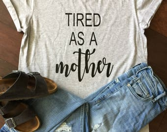 Tired as a mother shirt. Mom shirt. Mom life.