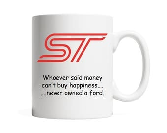 Ford ST Car Logo Mug | Whoever Said Money Can't Buy Happiness, Never Owned a Ford 11oz MUG Ford Mondeo, Ford Focus, Fiesta ST