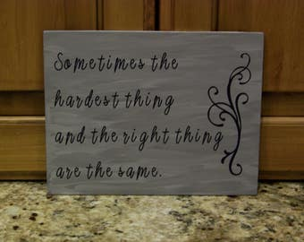 Wood 7x9 Quote. Sometimes the hardest thing and the right thing are the same.