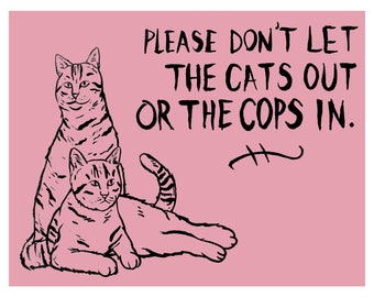 Please Don't Let The Cats Out or The Cops In - print