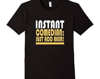Funny Beer T-Shirt - Instant Comedian: Just Add Beer! - Inexpensive Funny Beer Themed Gifts