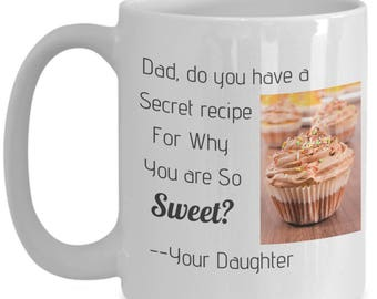 Dad, Do You have a Recipe for Why You are so Sweet?--Your Daughter