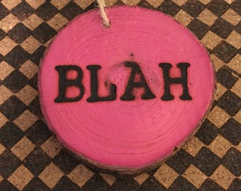 "Wood Burned ""Blah"" Ornament"
