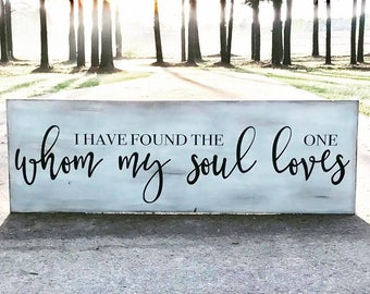 "I have found the one whom my soul loves ~ Song of Solomon 3:4 - 16"" x 48"""