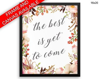 The Best Is Yet To Come Wall Art Framed The Best Is Yet To Come Canvas Print The Best Is Yet To Come Framed Wall Art The Best Is Yet To Come
