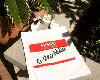 Hello My Name Is Coffee Addict 100% Cotton Canvas Tote Bag