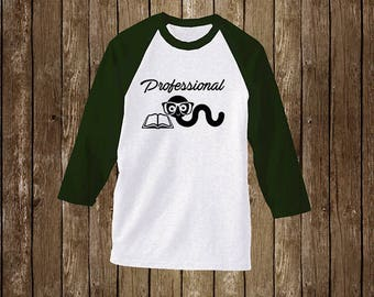 Book Lover: Professional Book Worm. Raglan T- Shirt/Book Shirt/Book Tee/Book Lover Gift/Book Nerd Gift/Reading Lover Gift/Reading Shirt