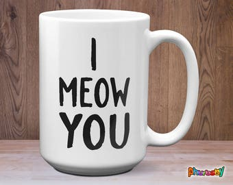 I Meow You Mug   Fiance Gift   Girlfriend Gift   Pet Mug   Wife Gift   Birthday Gift   Cat Owner Gift   Cute Cat Mug   Boyfriend Gift