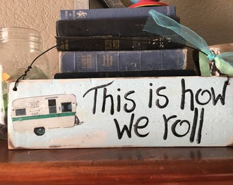 This is How We Roll Camper Vintage Travel Trailer RV light aqua Turquoise  Blue Turquoise Wood sign YUMMY OOAK fun retro