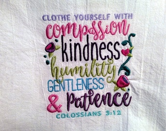 Scripture embroidered on flour sack dish towel, tea towel, kitchen towel, Clothe Yourself with Compassion, Colossians 3:12