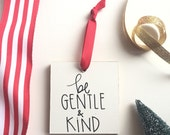Be gentle and kind Christmas ornament