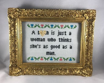 A b-tch is just a woman who thinks she's just as good as a man