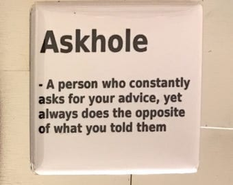 Askhole...Custom made 1.5 x 1.5  magnet