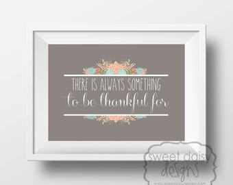 Gratitude Quotes, There is Always Somthing to be Thankful for, Digital File, PRINTABLE, Inspirational Quotes, Printable Artwork, Typography