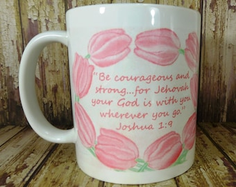 Be Courageous & Strong-Jehovah is With you Wherever you Go-Joshua 1:9 ~  Mug~Tulips Border ~Can be Customized to Scripture / Color of choice