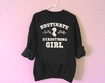 Obstinate Headstrong Girl sweatshirt unisex sizes S-2XL Pride and Prejudice quote Jane Austen