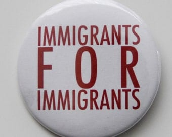 "Immigrants for Immigrants Pin 2"" Free Shipping Political Pin"