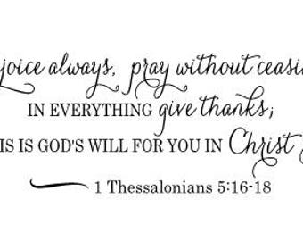Rejoice always pray without ceasing in everything give thanks this is God's will for you in Christ Jesus  1 Thessalonians 5:16-18 wall decal
